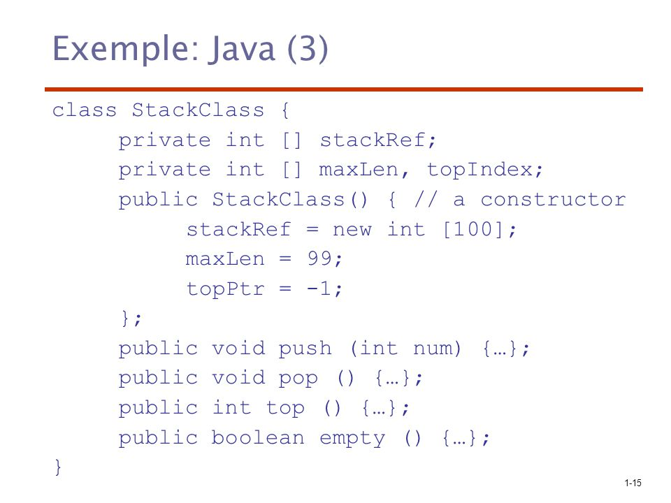 Exemple: Java (3) class StackClass { private int [] stackRef;